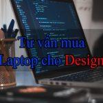 Kinh nghiệm chọn mua laptop đồ họa cho dân chuyên nghiệp