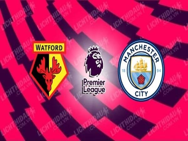 Nhận định kèo Watford vs Man City, 00h00, 22/07 - Ngoại Hạng Anh