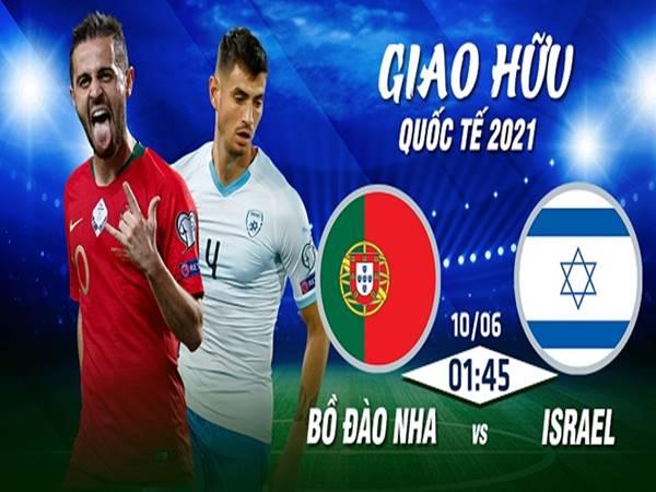 Nhận định Bồ Đào Nha vs Israel, 1h45 ngày 10/6